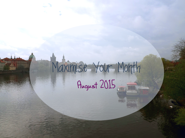 Maximise Your Month August 15