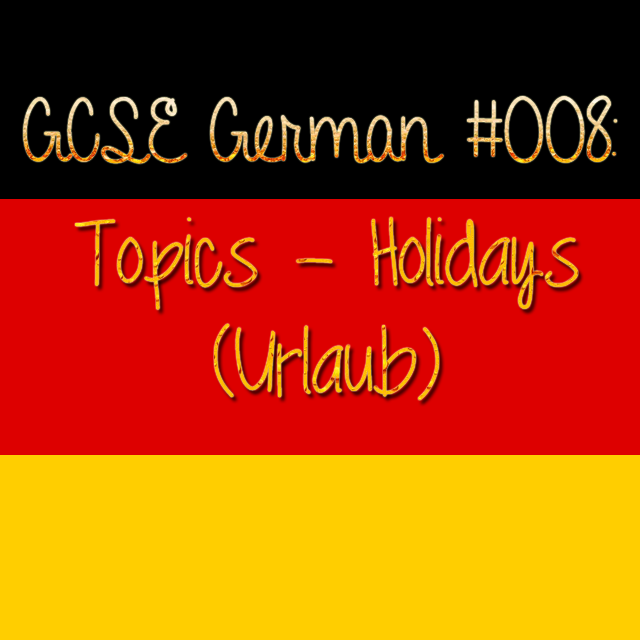 GCSE German Topics Holidays (Urlaub)