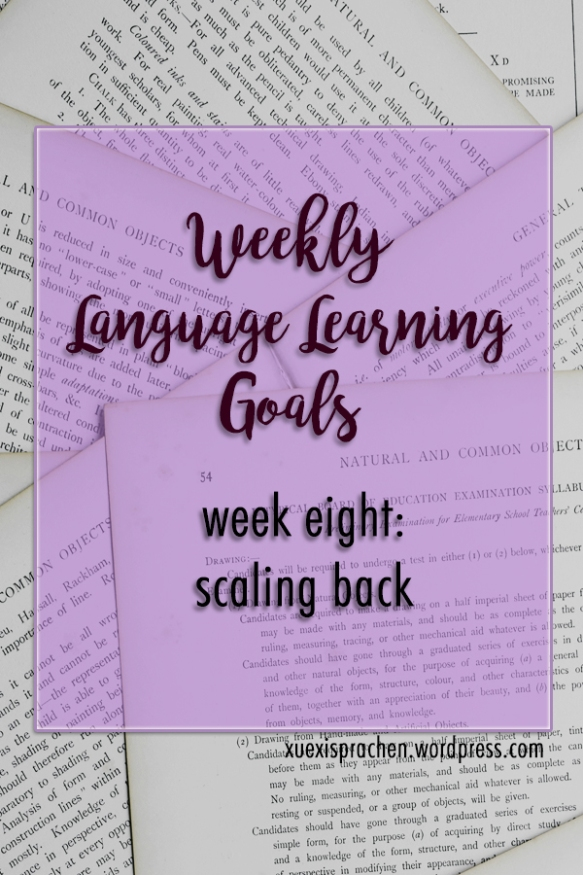 Weekly Language Learning Goals - Week Eight: Scaling Back