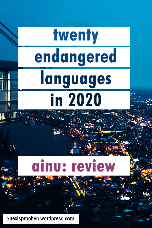 20 Endangered Languages in 2020 - Ainu: Review