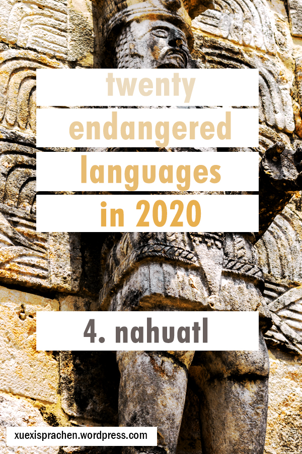 20 Endangered Languages in 2020: 4. Nahuatl